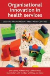 Organisational innovation in health services: Lessons from the NHS treatment centres - John Gabbay, Mary-Ann Elston, John Gabbay, Andrée Le May, Catherine Pope, Glenn Robert
