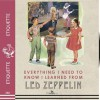 Everything I Need to Know I Learned From Led Zeppelin: Classic Rock Wisdom - Benjamin Darling