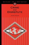 Crime and Disrepute (Sociology for a New Century) - John Hagan