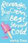 Revenge, Ice Cream, and Other Things Best Served Cold (A Broken Hearts & Revenge Novel) by Finn, Katie(May 5, 2015) Hardcover - Katie Finn