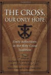 The Cross, Our Only Hope: Daily Reflections in the Holy Cross Tradition - Andrew Gawrych, Kevin Grove, Hugh Cleary