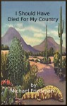I Should Have Died For My Country, A Dystopian Tale - Michael Friedman
