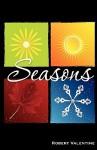 Seasons - Robert A. Valentine