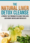Liver Detox Cleanse :The Natural Liver Detox Cleanse, A Proven 7 Day Program to Cleanse your Liver, Lose Weight and Reclaim your Health. - R. Huntington