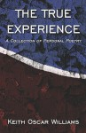 The True Experiences: A Collection of Personal Poetry - Keith Oscar Williams