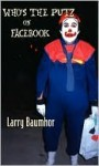 Who's the Putz on Facebook - Larry Baumhor