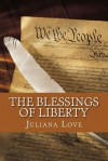 The Blessings of Liberty: 25 Devotions on Freedom, Liberty & Justice...God's Way - Juliana Love