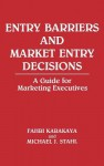 Entry Barriers and Market Entry Decisions: A Guide for Marketing Executives - Fahri Karakaya, Michael J. Stahl