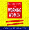 Reflections for Working Women: Common Sense, Sage Advice, & Unconventional Wisdom - Carol Turkington