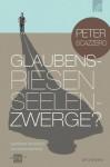 Glaubensriesen - Seelenzwerge?: Geistliches Wachstum und emotionale Reife (German Edition) - Peter Scazzero