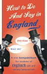 How to Do and Say in England: A Trim Kompaktikum for Students of Englisch Talk and Society Behaviourism - Anthony Robertson, John S. Goodall