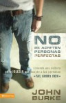 No Se Admiten Personas Perfectas: Creating a Come-As-You-Are Culture in the Church - John A. Burke