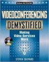 Videoconferencing Demystified - Steven Shepard