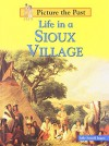 Life in a Sioux Village (Picture the Past) - Sally Senzell Isaacs