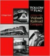 """Follow the Flag"": A History of the Wabash Railroad Company - H. Roger Grant"