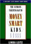 The Ultimate Parenting Map To Money Smart Kids - Linda Leitz