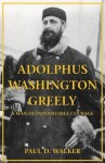 Adolphus Washington Greely: A Man of Indomitable Courage by Paul Walker (2015-03-10) - Paul Walker