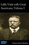 Little Visits with Great Americans, Volume I of II - Orison Swett Marden