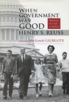 When Government Was Good: Memories of a Life in Politics - Henry S. Reuss