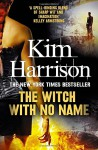 The Witch With No Name - Kim Harrison