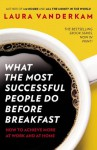 What the Most Successful People Do Before Breakfast: How to Achieve More at Work and at Home - Laura Vanderkam