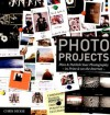 Photo Projects: Plan & Publish Your Photography - In Print & on the Internet - Chris Dickie