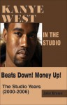 Kanye West in the Studio: Beats Down! Money Up! (2000-2006) - Jake Brown