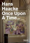 Once Upon a Time...: Hans Haacke - Hans Haacke