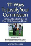 111 Ways to Justify Your Commission: Value-Adding Strategies for Real Estate Agents and Brokers - Michael Lee