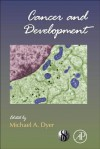 Cancer And Development, Volume 94 (Current Topics In Developmental Biology) - Michael Dyer
