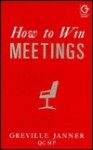 How to Win Meetings - Greville Janner