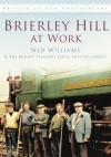 Brierley Hill at Work. Ned Williams & the Mount Pleasant Local History Group - Ned Williams