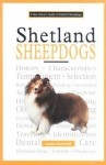 A New Owner's Guide to Shetland Sheepdogs - Linda Churchill