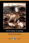 On the Study of Zoology (Dodo Press) - Thomas Henry Huxley