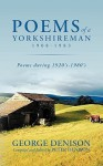 Poems of a Yorkshireman 1908-1983: Poems During 1920's-1980's - George Denison, Peter Denison
