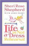 Life is Not a Dress Rehearsal - Sheri Shepherd