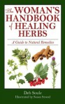 The Woman's Handbook of Healing Herbs: A Guide to Natural Remedies - Deb Soule, Susan Szwed
