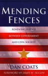 Mending Fences: Renewing Justice Between Government And Civil Society - Daniel R. Coats, Glenn C. Loury, James W. Skillen