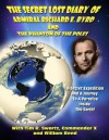 The Secret Lost Diary of Admiral Richard E. Byrd and The Phantom of the Poles - Admiral Richard E. Byrd, Timothy Green Beckley, William Reed, Commander X, Tim R. Swartz