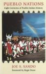 Pueblo Nations: Eight Centuries of Pueblo Indian History - Joe S. Sando
