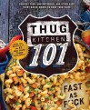 Thug Kitchen 101: Fast as F*ck - Thug Kitchen