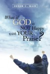What If God Is Not Happy with Your Praise? - Devan, C Mair