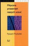 Mityczna przestrzeń naszych uczuć - Ryszard Przybylski