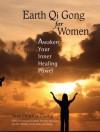 Earth Qi Gong for Women: Awaken Your Inner Healing Power - Tina Chunna Zhang, Earl M.D. Morgan, Chen Xiu M.D. Qin, Michael Milburn