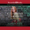 Katherine of Aragon, the True Queen: A Novel - Alison Weir, Rosalyn Landor, Recorded Books
