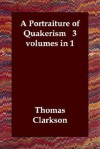 A Portraiture of Quakerism 3 Volumes in 1 - Thomas Clarkson
