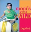 Mom's Going Wild (Again) - Sourcebooks Inc