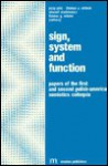 Sign, System and Function: Papers of the First and Second Polish-American Semiotics Colloquia - Jerzy Pelc, Thomas A. Sebeok, Thomas G. Winner, Edward Stankiewicz