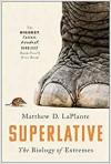 Superlative: The Biology of Extremes - Matthew D. LaPlante