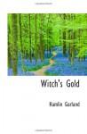 Witch's Gold - Hamlin Garland